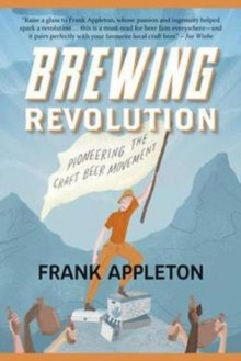 Brewing Revolution : Pioneering the Craft Beer Movement, Paperback / softback Book