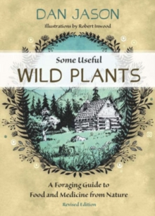 Some Useful Wild Plants : A Foraging Guide to Food and Medicine From Nature, Paperback / softback Book