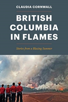 British Columbia in Flames : Stories from a Blazing Summer, Paperback / softback Book