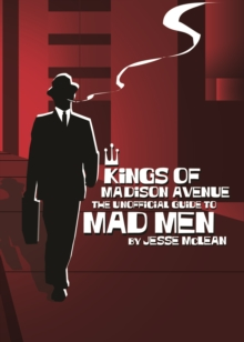 Kings Of Madison Avenue : The Unofficial Guide to Mad Men, Paperback / softback Book