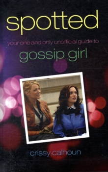 Spotted : Your One and Only Unofficial Guide to Gossip Girl, Paperback / softback Book
