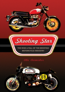 Shooting Star : The Rise and Fall of the British Motorcycle Industry, Hardback Book