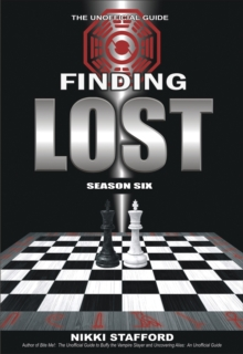 Finding Lost - Season Six : The Unofficial Guide, Paperback / softback Book