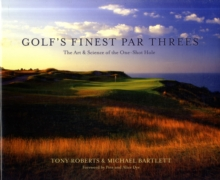 Golf's Finest Par Threes : The Art and Science of the One-Shot Hole, Hardback Book
