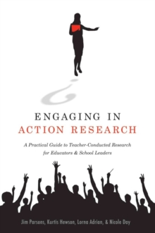 Engaging in Action Research : A Practical Guide to Teacher-Conducted Research for Educators and School Leaders, Paperback Book