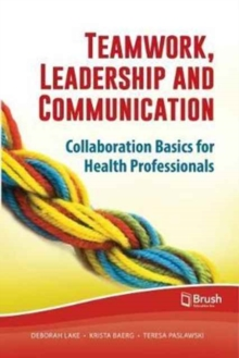 Teamwork, Leadership and Communication : Collaboration Basics for Health Professionals, Paperback / softback Book