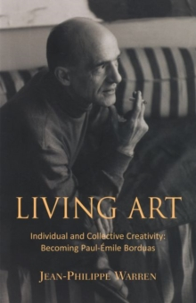 Living Art : Individual and Collective Creativity: Becoming Paul-Emile Borduas, Paperback / softback Book
