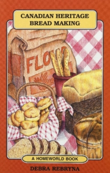 Canadian Heritage Bread Making, Paperback / softback Book