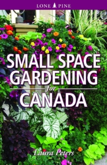 Small Space Gardening for Canada, Paperback / softback Book