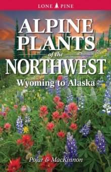 Alpine Plants of the Northwest : Wyoming to Alaska, Paperback / softback Book