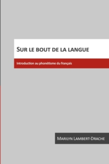 Sur le bout de la langue : Introduction au phonetisme du francais, Paperback / softback Book