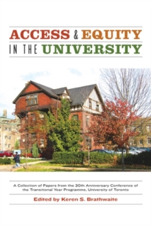 Access and Equity in the University : A Collection of Papers from the 30th Anniversary Conference of the Transistional Year Programme, University of Toronto, Paperback / softback Book