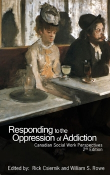Responding to the Oppression of Addiction : Canadian Social Work Perspectives, Paperback / softback Book