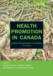 Health Promotion in Canada : Critical Perspectives on Practice, Paperback / softback Book