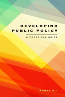 Developing Public Policy : A Practical Guide, Paperback Book