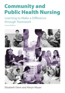 Community and Public Health Nursing : Learning to Make a Difference through Teamwork, Paperback / softback Book