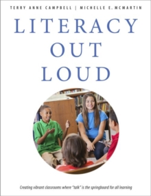 "Literacy Out Loud : Creating Vibrant Classrooms where """"Talk"""" Is the Springboard for All Learning, Paperback / softback Book"