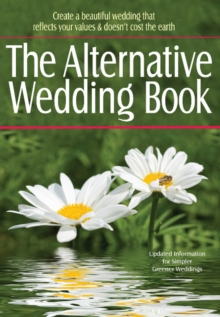 The Alternative Wedding Book : Create a Beautiful Wedding That Reflects Your Values & Doesn't Cost the Earth, Paperback / softback Book