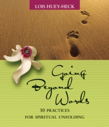 Going Beyond Words : 12 Practices for Spiritual Unfolding, Paperback / softback Book