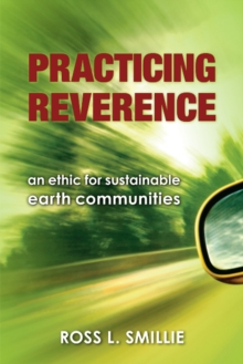 Practicing Reverence : An Ethic for Sustainable Earth Communities, Paperback Book