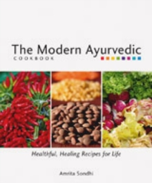 The Modern Ayurvedic Cookbook : Healthful, Healing Recipes for Life, Paperback / softback Book