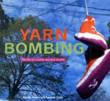 Yarn Bombing : The Art of Crochet and Knit Graffiti, Paperback Book