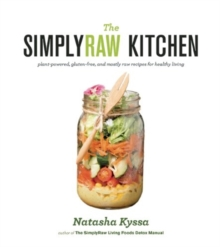 The Simply Raw Kitchen : Plant-Powered, Gluten-Free, and Mostly Raw Recipes for Healthy Living, Paperback / softback Book