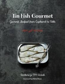 Tin Fish Gourmet : Gourmet Seafood From Cupboard to Table, Paperback / softback Book