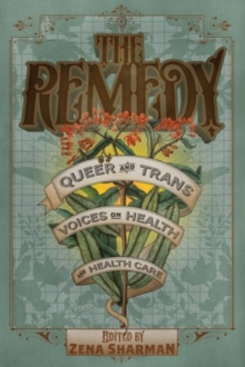 The Remedy : Queer and Trans Voices on Health and Health Care, Paperback / softback Book