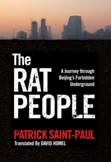 The Rat People : A Journey through Beijings Forbidden Underground, Paperback / softback Book