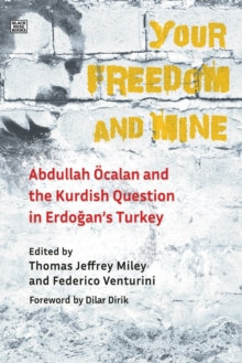 Your Freedom and Mine - Abdullah Ocalan and the Kurdish Question in Erdogan`s Turkey, Paperback / softback Book