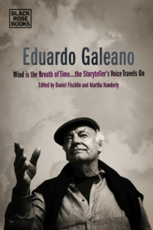 Eduardo Galeano - Wind is the Breath of Time, the Storyteller's Voice Travels On, Hardback Book