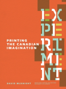 Experiment: Printing the Canadian Imagination : Highlights from the David McKnight Canadian Little Magazine and Small Press Collection, Paperback / softback Book