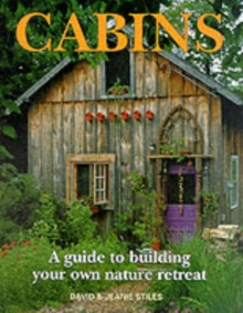 Cabins : A Guide to Building Your Own Nature Retreat, Paperback Book