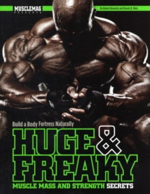Huge & Freaky Muscle Mass and Strength Secrets : Build a Body Fortress Naturally, Paperback / softback Book