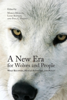 A New Era for Wolves and People : Wolf Recovery, Human Attitudes, and Policy, Paperback Book