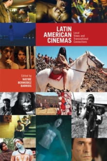 Latin American Cinemas : Local Views and Transnational Connections, Paperback / softback Book