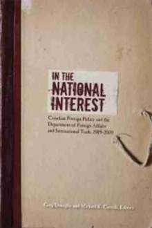 In the National Interest : Canadian Foreign Policy and the Department of Foreign Affairs and International Trade, 1909-2009, Paperback / softback Book