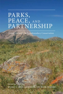 Parks, Peace, and Partnership : Global Initiatives in Transboundary Conservation, Paperback / softback Book