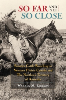 So Far & Yet So Close : Frontier Cattle Ranching in Western Prairie Canada and the Northern Territory of Australia, Paperback / softback Book