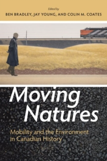 Moving Natures : Mobility and the Environment in Canadian History, Paperback / softback Book