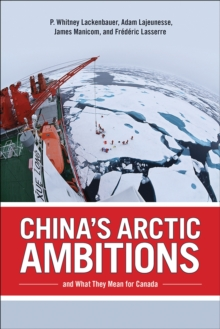 China's Arctic Ambitions and What They Mean for Canada, Paperback / softback Book