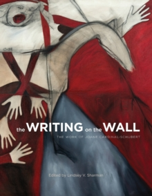 The Writing on the Wall : The Work of Joane Cardinal-Schubert, Paperback / softback Book