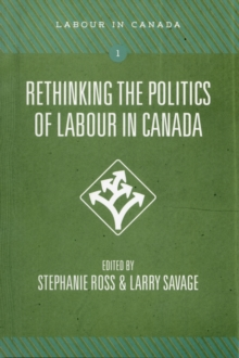 Rethinking the Politics of Labour in Canada, Paperback Book