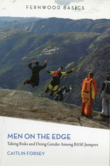 Men on the Edge : Taking Risks and Doing Gender Among BASE Jumpers, Paperback / softback Book
