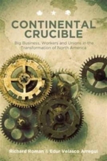 Continental Crucible : Big Business, Workers and Unions in the Transformation of North America, Paperback / softback Book