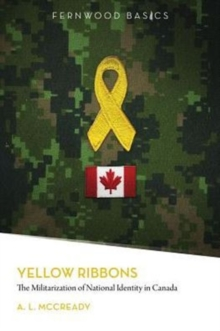 Yellow Ribbons : The Militarization of National Identity in Canada, Paperback / softback Book