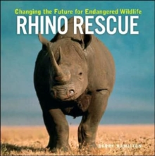 Rhino Rescue : Changing the Future for Endangered Wildlife, Paperback / softback Book