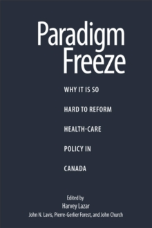 Paradigm Freeze : Why It Is So Hard to Reform Health Care in Canada, Paperback / softback Book