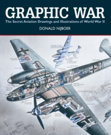 Graphic War : The Secret Aviation Drawings and Illustrations of World War II, Paperback Book